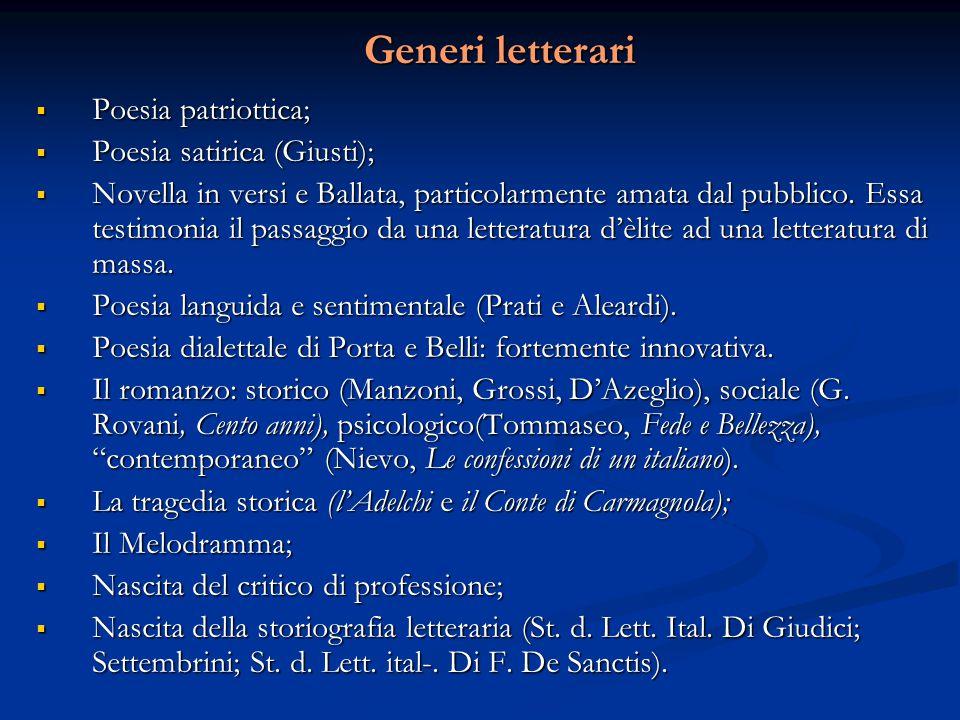 Generi letterari  Poesia patriottica;  Poesia satirica (Giusti);  Novella in versi e Ballata, particolarmente amata dal pubblico. Essa testimonia i