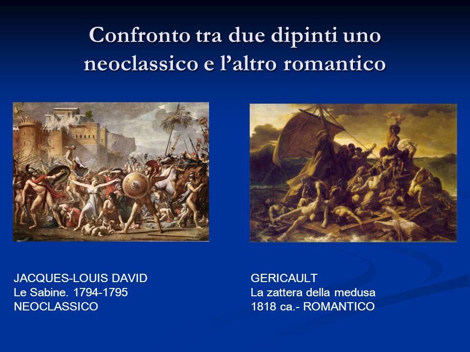 JACQUES-LOUIS DAVID Le Sabine. 1794-1795 NEOCLASSICO GERICAULT La zattera della medusa 1818 ca.- ROMANTICO Confronto tra due dipinti uno neoclassico e