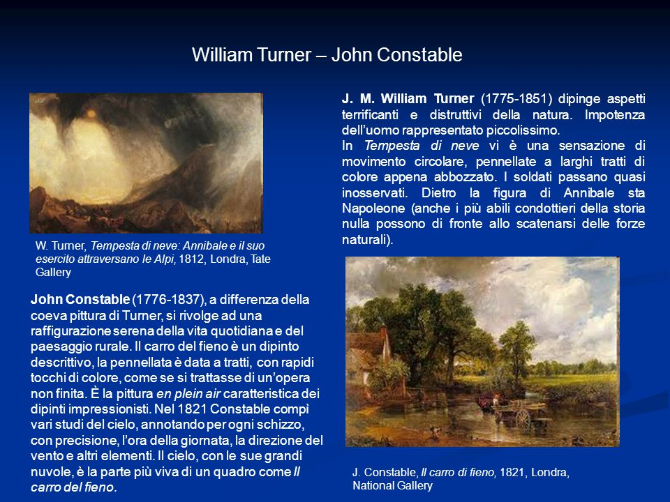 William Turner – John Constable J. M. William Turner (1775-1851) dipinge aspetti terrificanti e distruttivi della natura. Impotenza dell'uomo rapprese