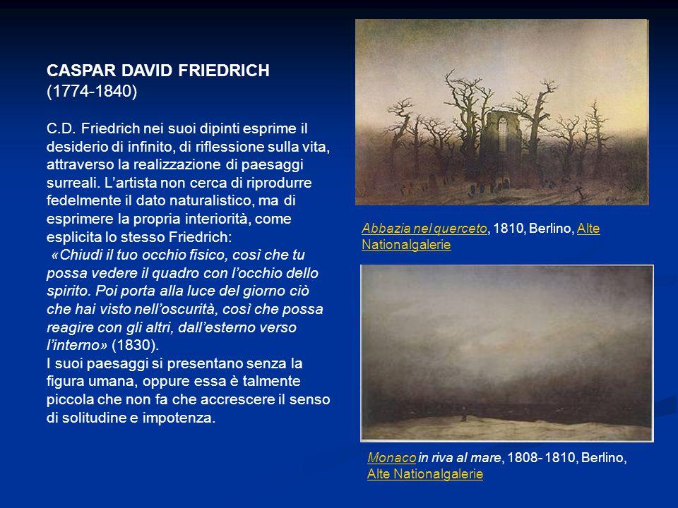 CASPAR DAVID FRIEDRICH (1774-1840) C.D. Friedrich nei suoi dipinti esprime il desiderio di infinito, di riflessione sulla vita, attraverso la realizza