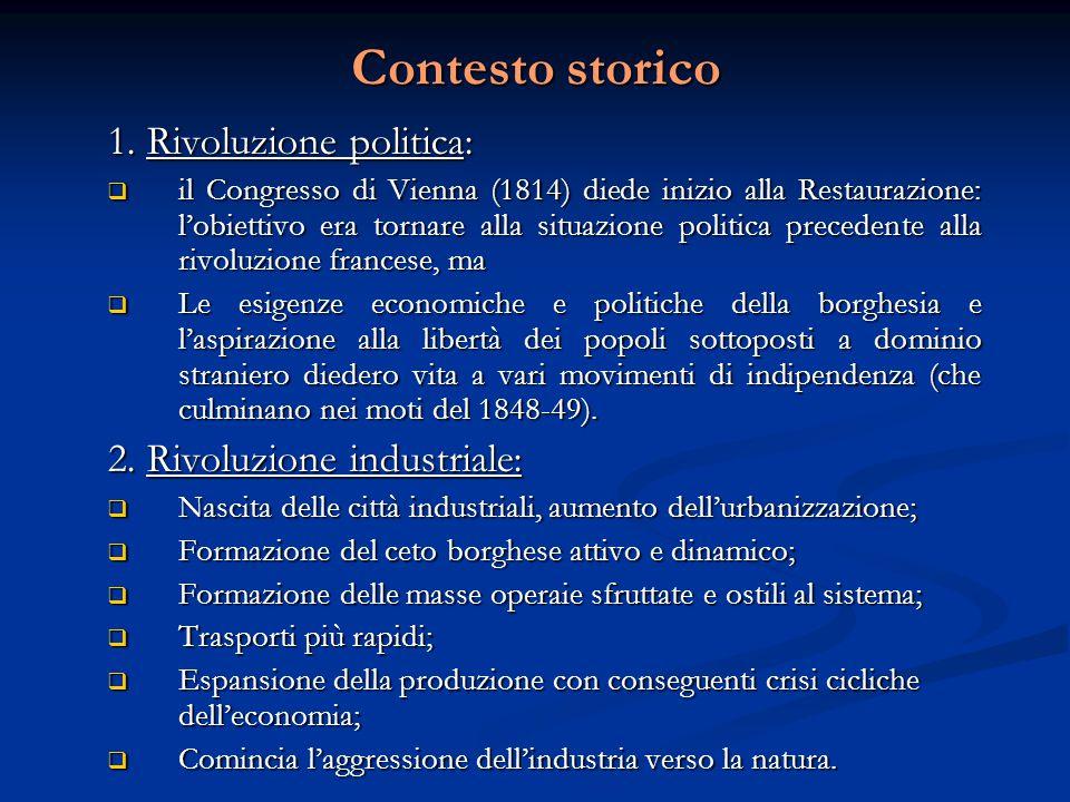 Contesto storico-sociale italiano  L'Italia è ancora divisa;  Arretratezza dello sviluppo economico e sociale;  Il Paese è prevalentemente agricolo;  Assenza del ceto borghese, (l'ala progressista dell'aristocrazia fa le sue veci);  Nasce il concetto di nazione;  Il quarto stato (contadini) vivono fuori della storia e per questo resteranno esclusi dalla formazione di uno stato italiano;  Dopo i moti del 1848 il ruolo decisivo per il raggiungimento dell'indipendenza nazionale è giocato da Cavour; il processo unitario è guidato dai moderati e sostenuto dalla borghesia intellettuale.