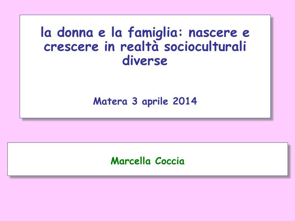 Marcella Coccia la donna e la famiglia: nascere e crescere in realtà socioculturali diverse Matera 3 aprile 2014