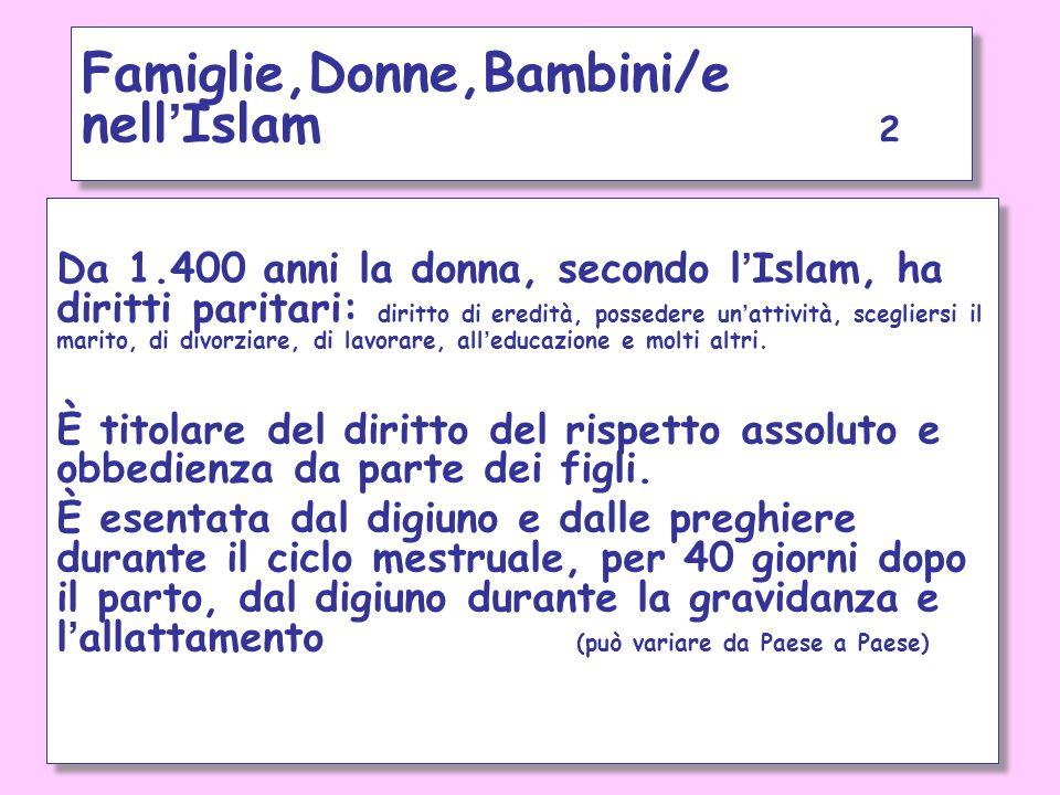 Da 1.400 anni la donna, secondo l ' Islam, ha diritti paritari: diritto di eredità, possedere un ' attività, scegliersi il marito, di divorziare, di l