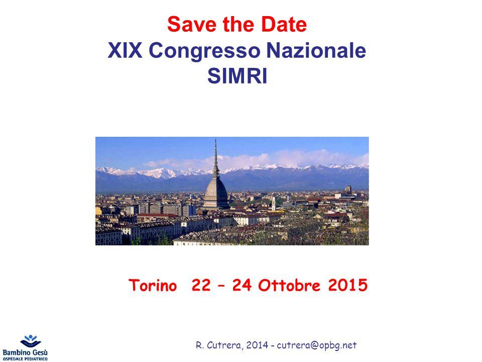 R. Cutrera, 2014 - cutrera@opbg.net Save the Date XIX Congresso Nazionale SIMRI Torino 22 – 24 Ottobre 2015