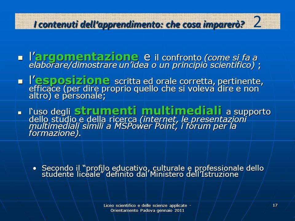 Liceo scientifico e delle scienze applicate - Orientamento Padova gennaio 2011 17 l'argomentazione e il confronto (come si fa a elaborare/dimostrare u