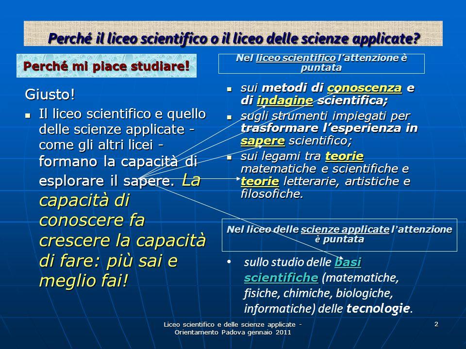 Liceo scientifico e delle scienze applicate - Orientamento Padova gennaio 2011 2 Perché mi piace studiare ! Nel liceo scientifico l'attenzione è punta