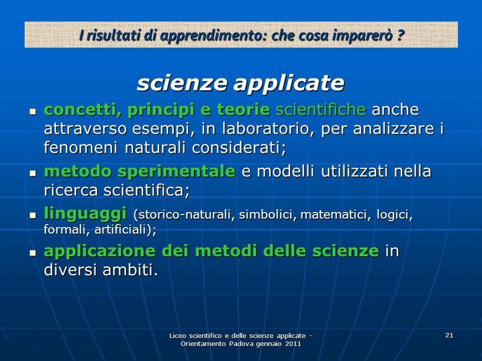 Liceo scientifico e delle scienze applicate - Orientamento Padova gennaio 2011 21 scienze applicate concetti, principi e teorie scientifiche anche att