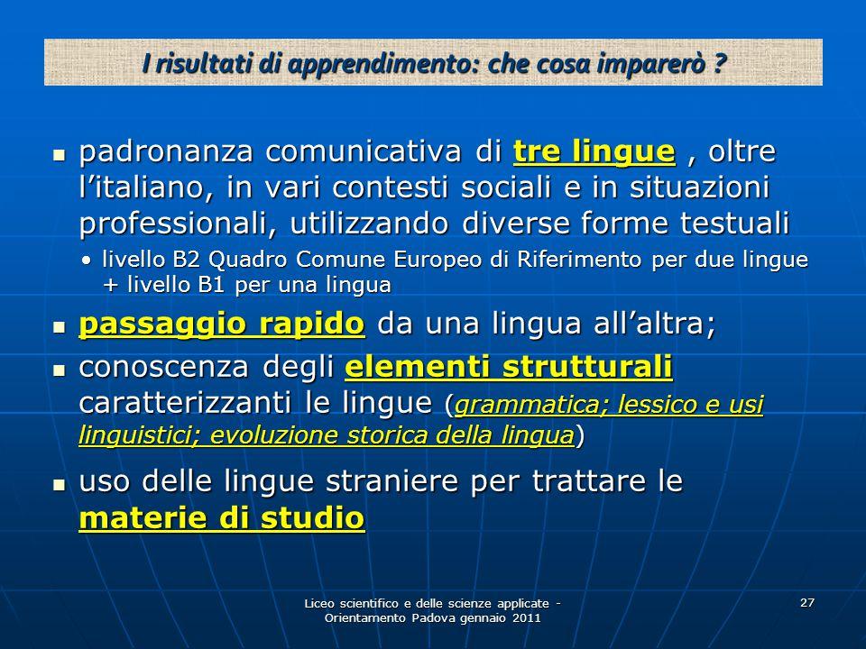 Liceo scientifico e delle scienze applicate - Orientamento Padova gennaio 2011 27 padronanza comunicativa di tre lingue, oltre l'italiano, in vari con