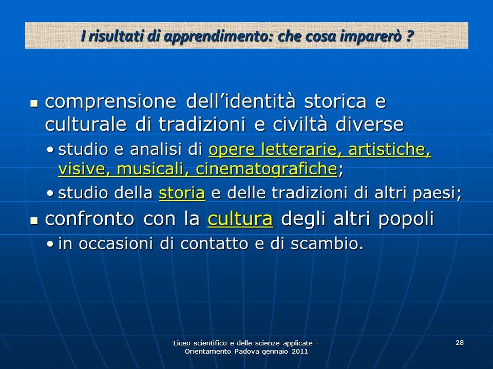 Liceo scientifico e delle scienze applicate - Orientamento Padova gennaio 2011 28 comprensione dell'identità storica e culturale di tradizioni e civil