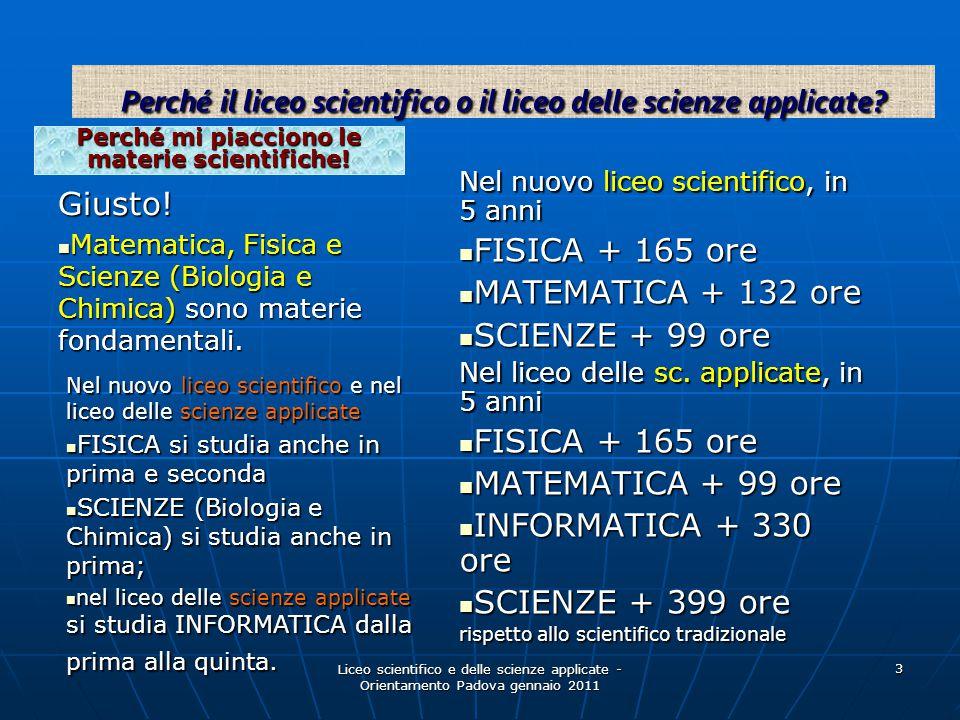 Liceo scientifico e delle scienze applicate - Orientamento Padova gennaio 2011 3 Perché mi piacciono le materie scientifiche! Giusto! Matematica, Fisi