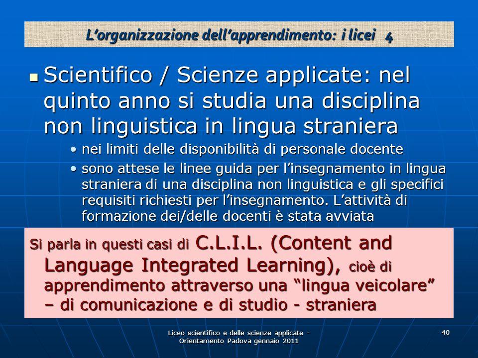 Liceo scientifico e delle scienze applicate - Orientamento Padova gennaio 2011 40 Scientifico / Scienze applicate: nel quinto anno si studia una disci
