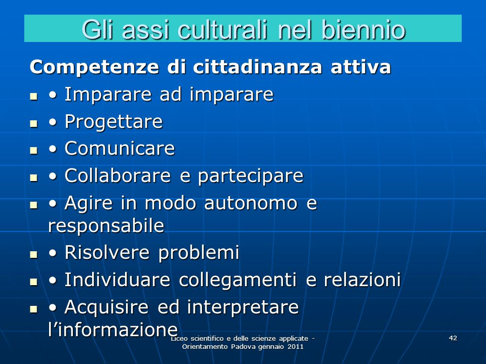 Liceo scientifico e delle scienze applicate - Orientamento Padova gennaio 2011 42 Gli assi culturali nel biennio Competenze di cittadinanza attiva Imp
