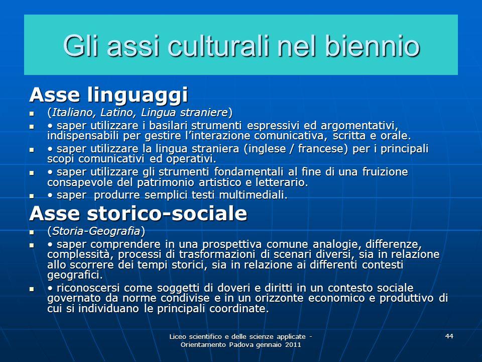 Liceo scientifico e delle scienze applicate - Orientamento Padova gennaio 2011 44 Gli assi culturali nel biennio Asse linguaggi (Italiano, Latino, Lin
