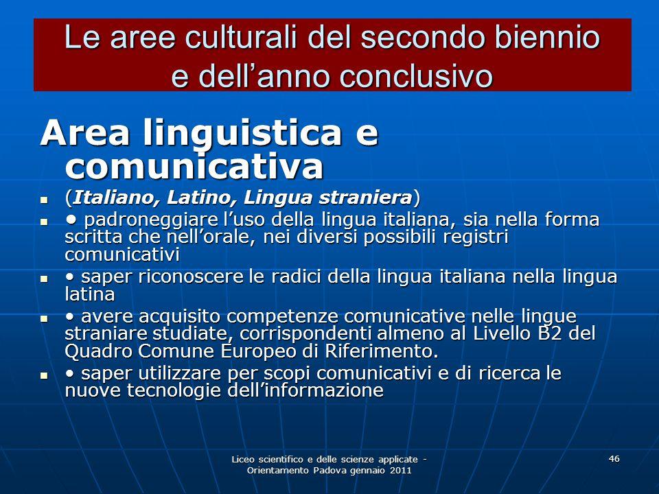 Liceo scientifico e delle scienze applicate - Orientamento Padova gennaio 2011 46 Area linguistica e comunicativa (Italiano, Latino, Lingua straniera)