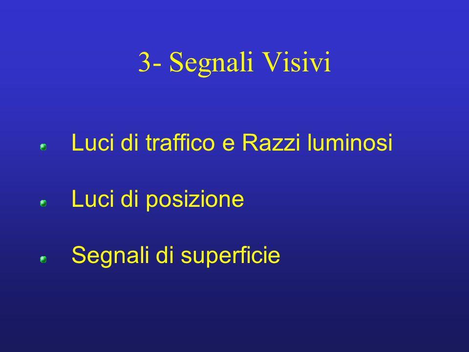 3- Segnali Visivi Luci di traffico e Razzi luminosi Luci di posizione Segnali di superficie