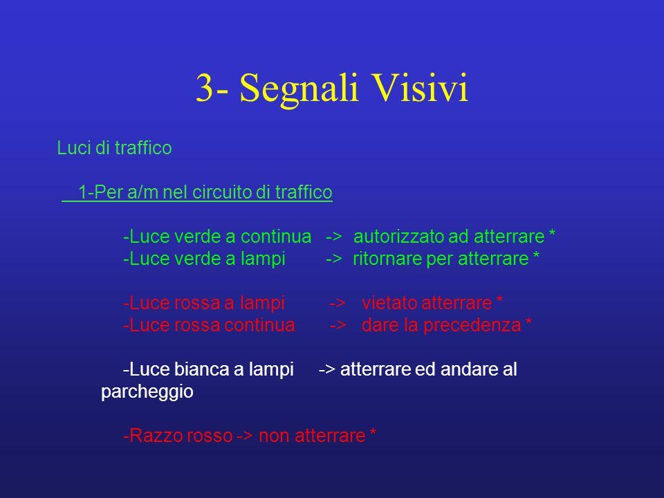 3- Segnali Visivi Luci di traffico 1-Per a/m nel circuito di traffico -Luce verde a continua -> autorizzato ad atterrare * -Luce verde a lampi -> rito