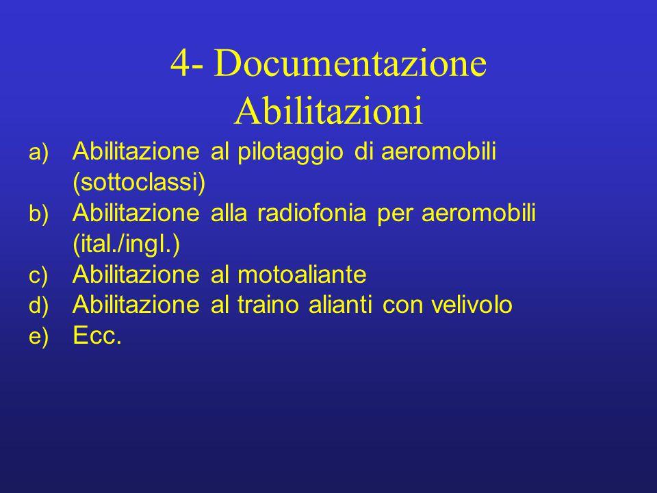 4- Documentazione Abilitazioni a) Abilitazione al pilotaggio di aeromobili (sottoclassi) b) Abilitazione alla radiofonia per aeromobili (ital./ingl.)
