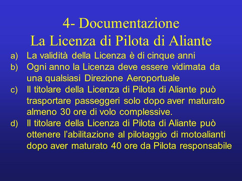 4- Documentazione La Licenza di Pilota di Aliante a) La validità della Licenza è di cinque anni b) Ogni anno la Licenza deve essere vidimata da una qu