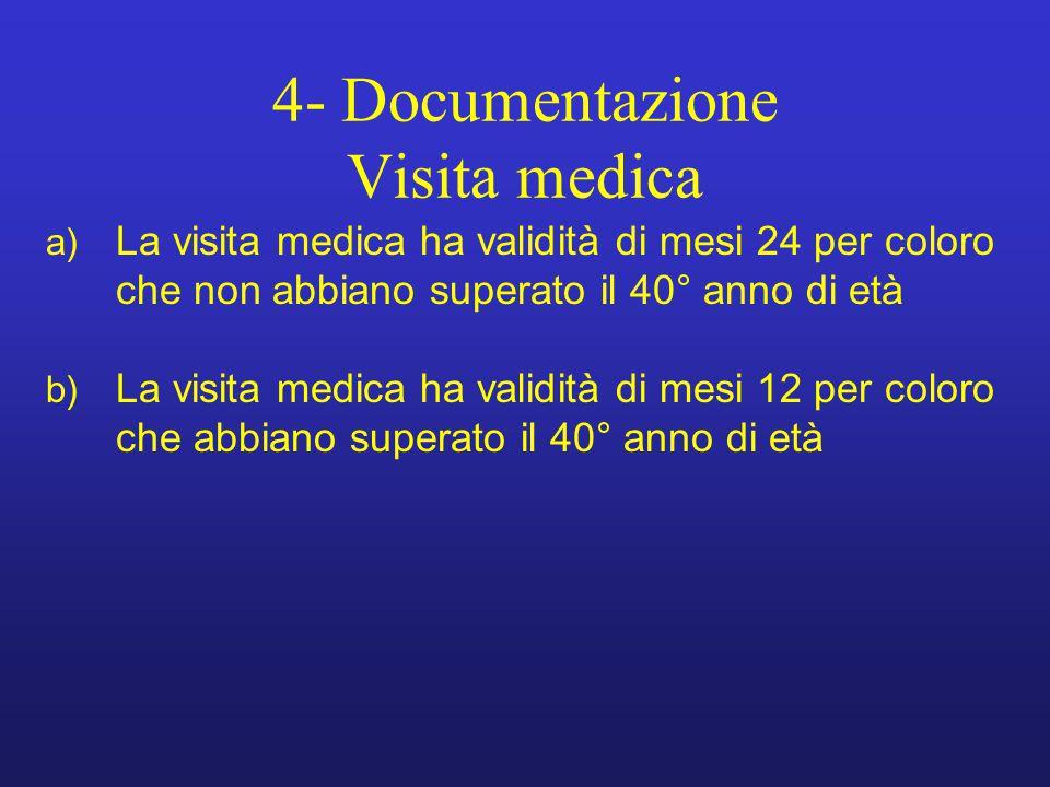 4- Documentazione Visita medica a) La visita medica ha validità di mesi 24 per coloro che non abbiano superato il 40° anno di età b) La visita medica