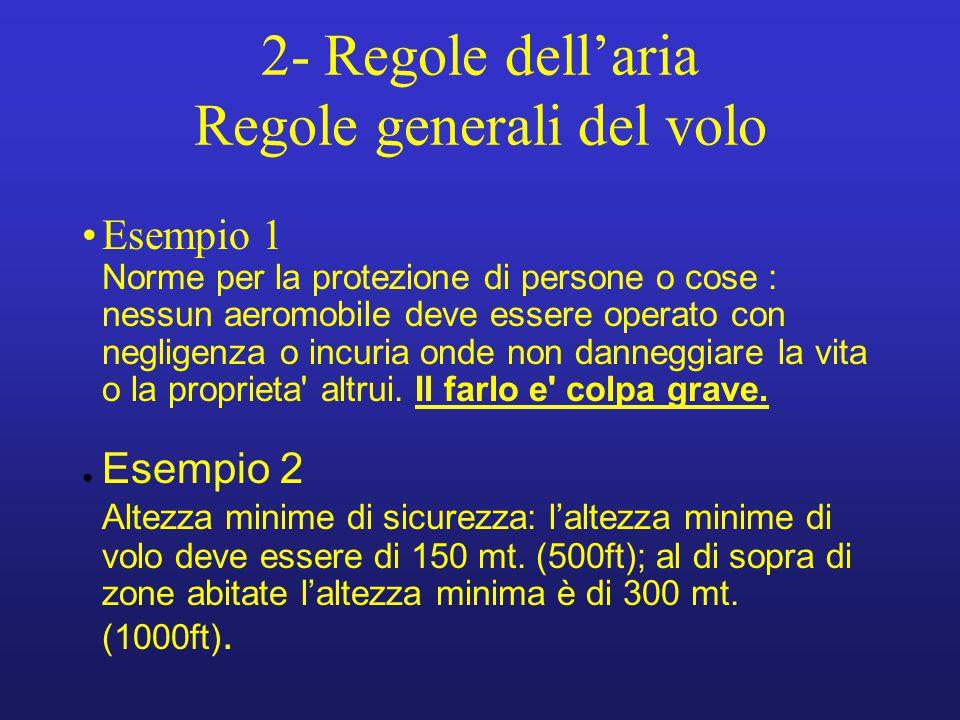 2- Regole dell'aria Regole generali del volo Esempio 1 Norme per la protezione di persone o cose : nessun aeromobile deve essere operato con negligenz