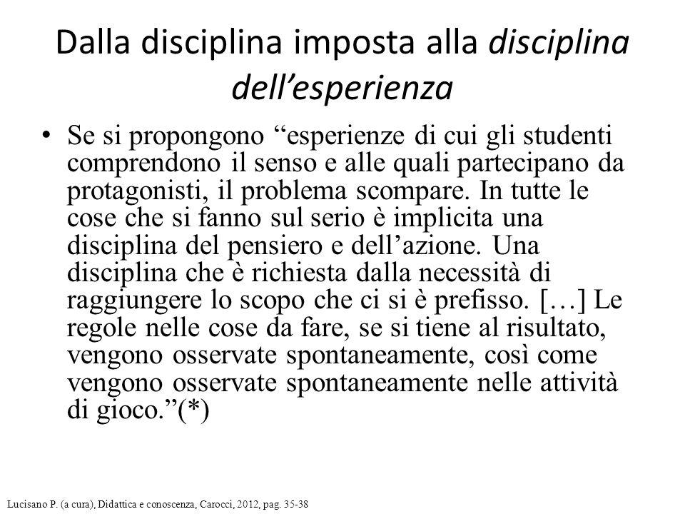 Se si propongono esperienze di cui gli studenti comprendono il senso e alle quali partecipano da protagonisti, il problema scompare.