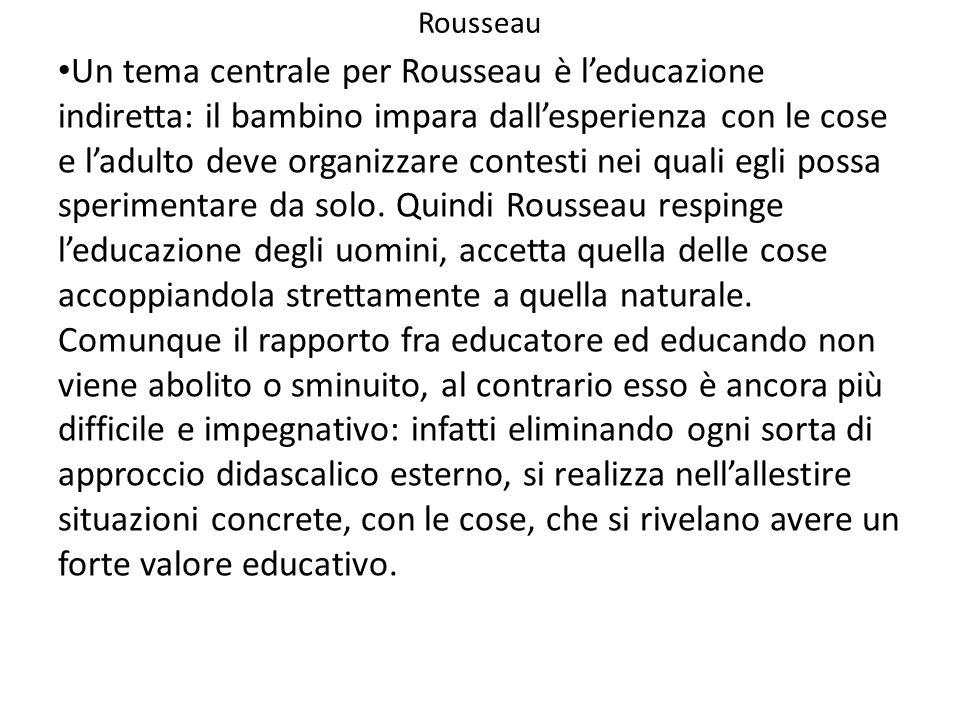 Un tema centrale per Rousseau è l'educazione indiretta: il bambino impara dall'esperienza con le cose e l'adulto deve organizzare contesti nei quali egli possa sperimentare da solo.