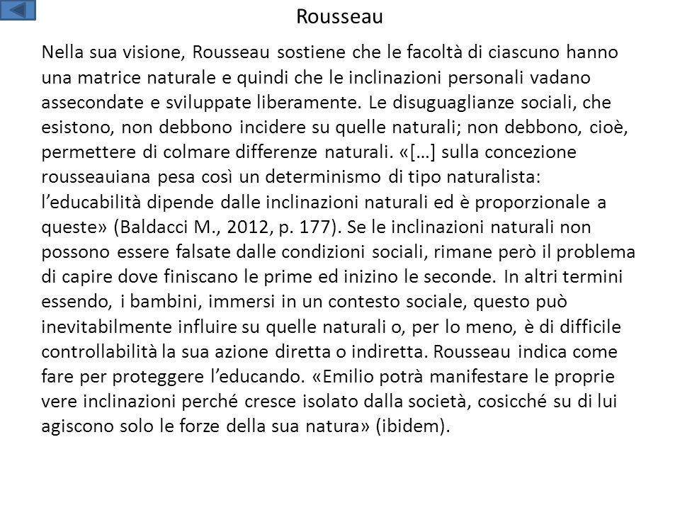 Nella sua visione, Rousseau sostiene che le facoltà di ciascuno hanno una matrice naturale e quindi che le inclinazioni personali vadano assecondate e sviluppate liberamente.