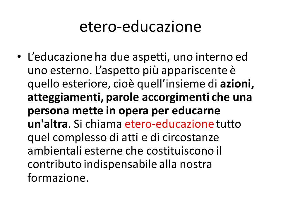 etero-educazione L'educazione ha due aspetti, uno interno ed uno esterno.