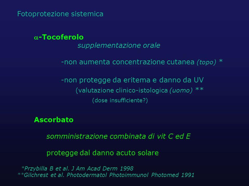 Fotoprotezione sistemica -Tocoferolo supplementazione orale -non aumenta concentrazione cutanea (topo) * -non protegge da eritema e danno da UV (valu