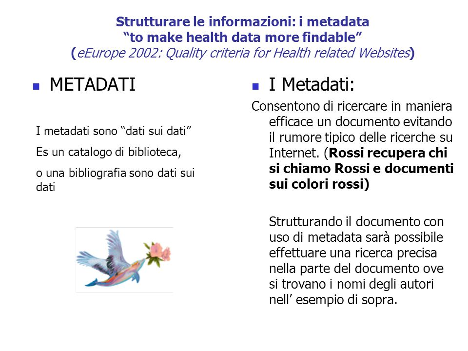 "Strutturare le informazioni: i metadata ""to make health data more findable"" (eEurope 2002: Quality criteria for Health related Websites) METADATI I Me"