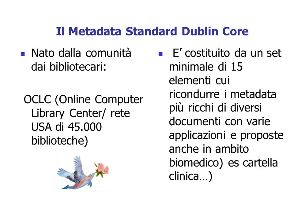 Dublin Core Metadata Element Set, versione 1.1Dublin Core Metadata Element Set, versione 1.1 ISO 15836:2003 ( traduzione italiana di riferimento prodotta dall'ICCU)