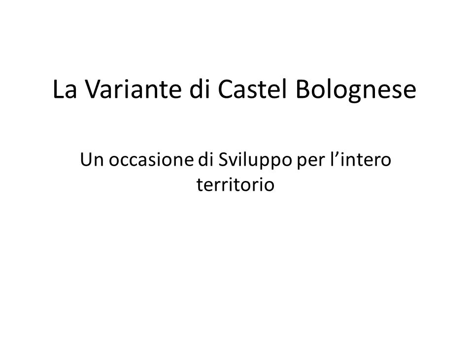 La Variante di Castel Bolognese Un occasione di Sviluppo per l'intero territorio