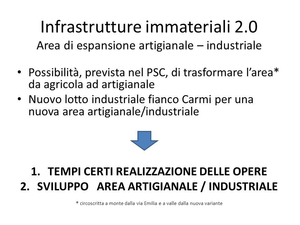 Infrastrutture immateriali 2.0 Area di espansione artigianale – industriale Possibilità, prevista nel PSC, di trasformare l'area* da agricola ad artig