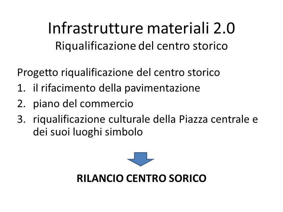 Infrastrutture materiali 2.0 Riqualificazione del centro storico Progetto riqualificazione del centro storico 1.il rifacimento della pavimentazione 2.