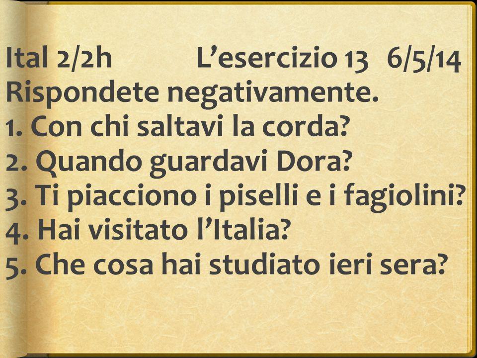 Ital 2/2hL'esercizio 14 14/5/14 Rispondete con frasi complete.