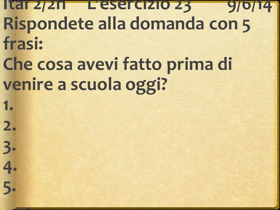 Ital 2/2hL'esercizio 24 11/6/14 Scrivete definizioni in italiano di 5 parole di vocabolario dei compiti di ieri sera.