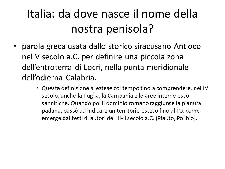 Italia: da dove nasce il nome della nostra penisola? parola greca usata dallo storico siracusano Antioco nel V secolo a.C. per definire una piccola zo