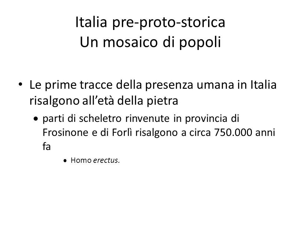 Italia pre-proto-storica Un mosaico di popoli Le prime tracce della presenza umana in Italia risalgono all'età della pietra  parti di scheletro rinve