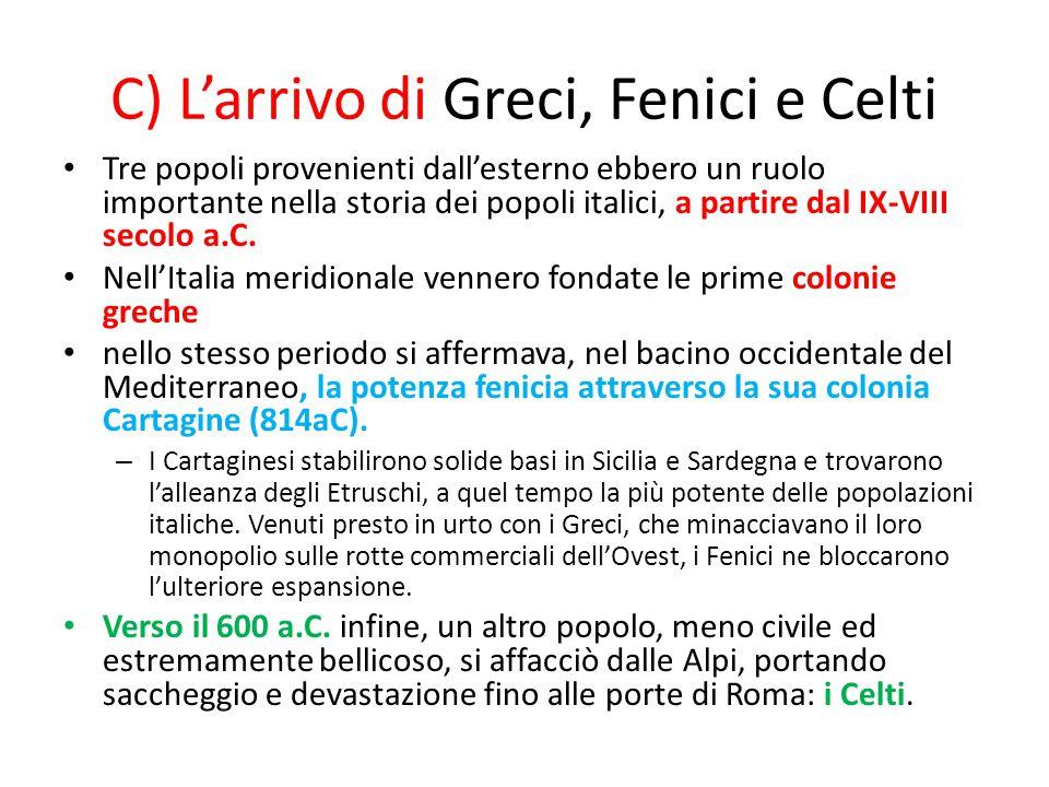 C) L'arrivo di Greci, Fenici e Celti Tre popoli provenienti dall'esterno ebbero un ruolo importante nella storia dei popoli italici, a partire dal IX-