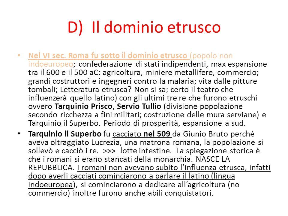 D) Il dominio etrusco Nel VI sec. Roma fu sotto il dominio etrusco (popolo non indoeuropeo; confederazione di stati indipendenti, max espansione tra i