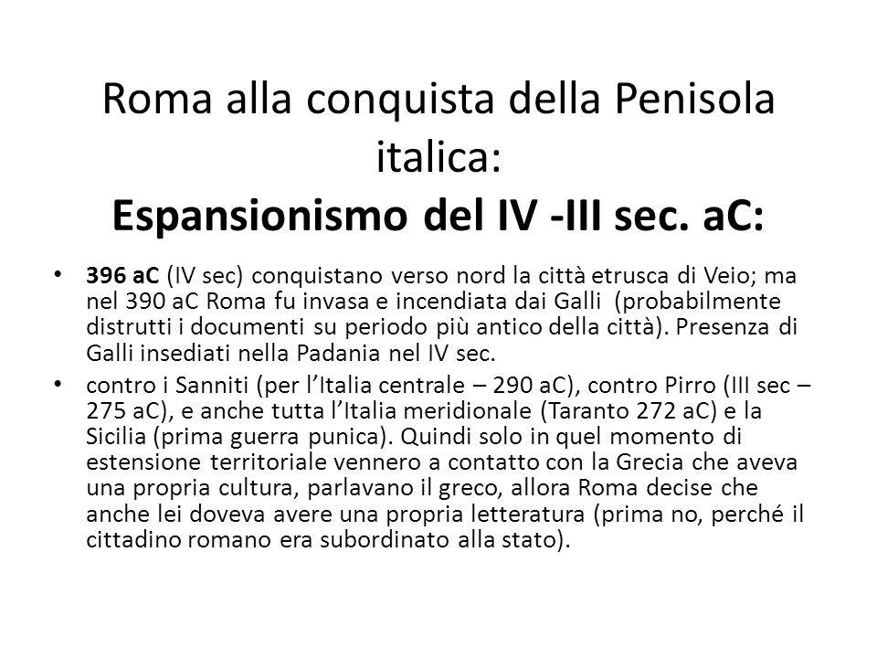 Roma alla conquista della Penisola italica: Espansionismo del IV -III sec. aC: 396 aC (IV sec) conquistano verso nord la città etrusca di Veio; ma nel