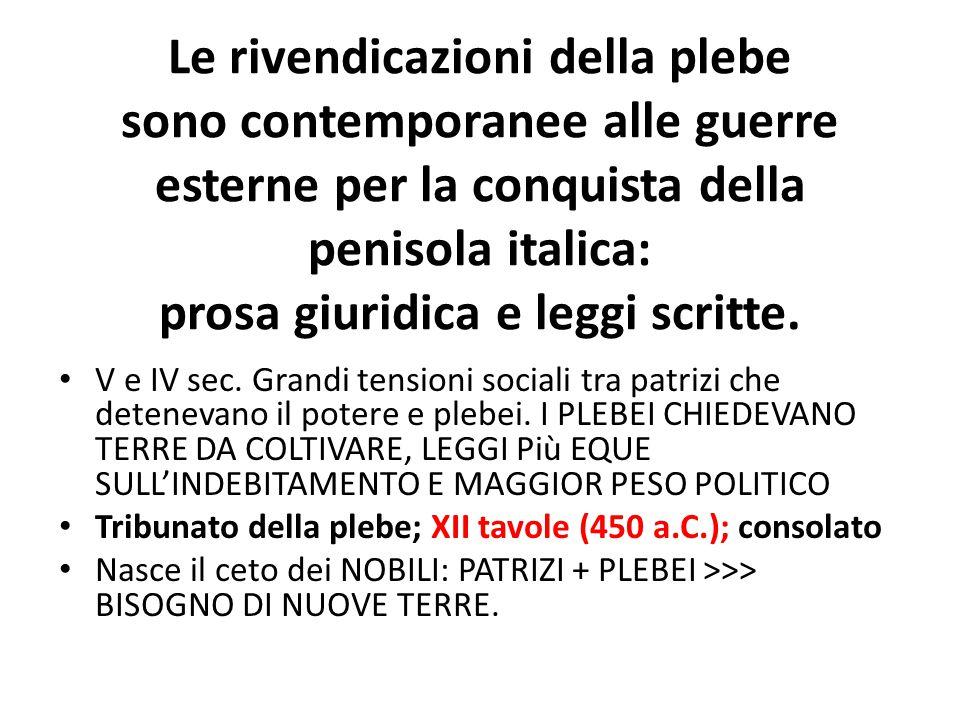 Le rivendicazioni della plebe sono contemporanee alle guerre esterne per la conquista della penisola italica: prosa giuridica e leggi scritte. V e IV
