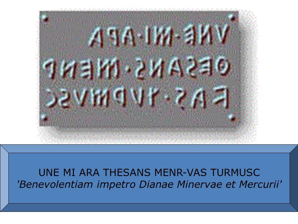 UNE MI ARA THESANS MENR-VAS TURMUSC 'Benevolentiam impetro Dianae Minervae et Mercurii'