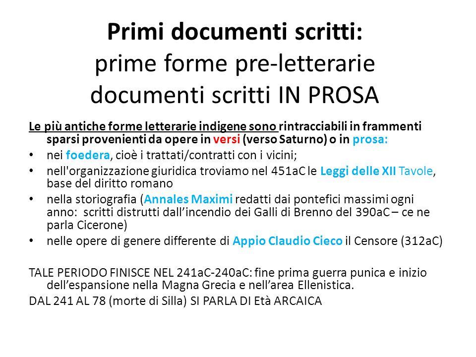 Primi documenti scritti: prime forme pre-letterarie documenti scritti IN PROSA Le più antiche forme letterarie indigene sono rintracciabili in frammen