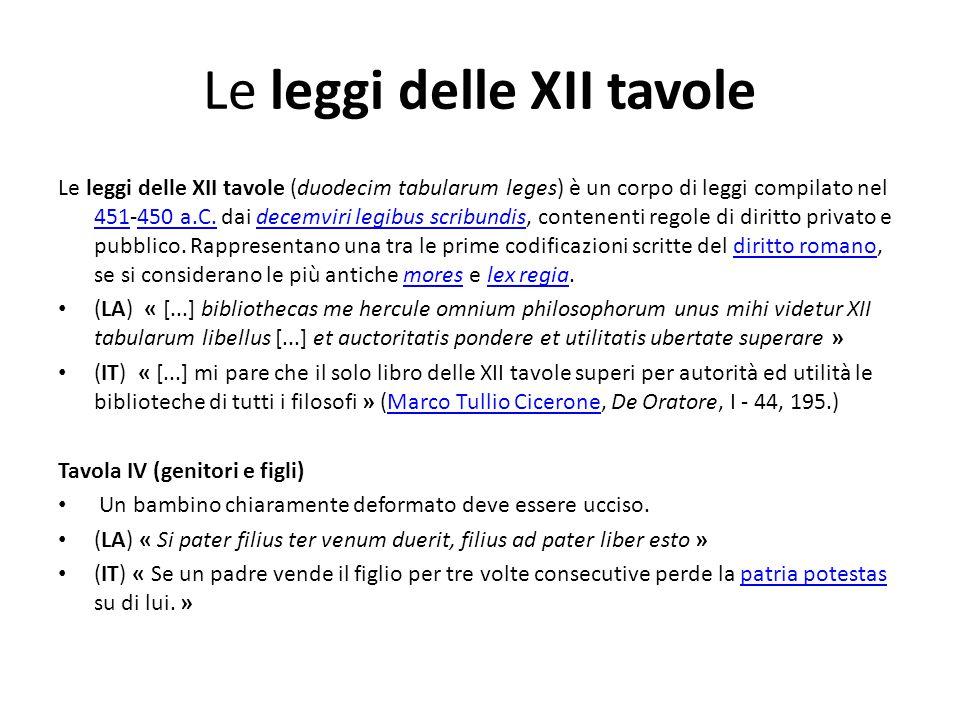 Le leggi delle XII tavole Le leggi delle XII tavole (duodecim tabularum leges) è un corpo di leggi compilato nel 451-450 a.C. dai decemviri legibus sc