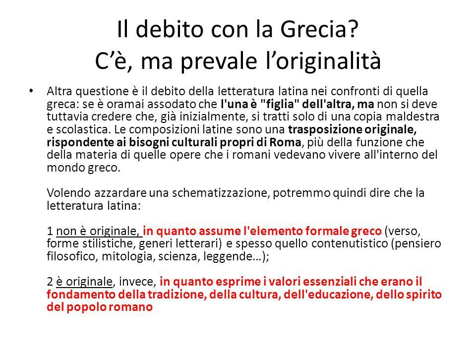 Il debito con la Grecia? C'è, ma prevale l'originalità Altra questione è il debito della letteratura latina nei confronti di quella greca: se è oramai