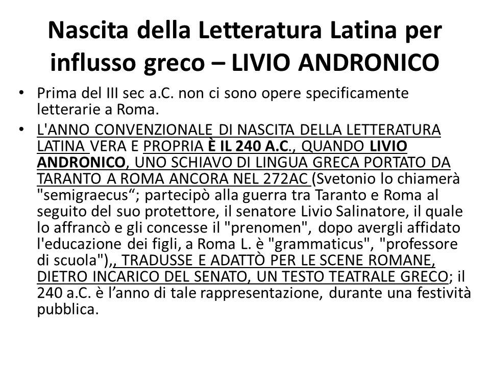 Nascita della Letteratura Latina per influsso greco – LIVIO ANDRONICO Prima del III sec a.C. non ci sono opere specificamente letterarie a Roma. L'ANN