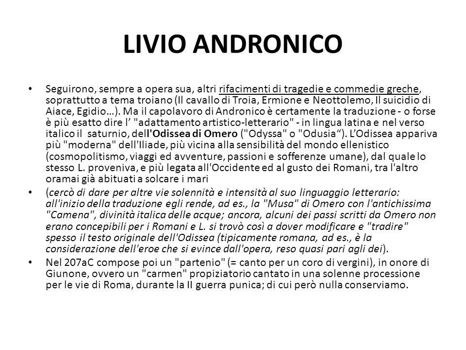 LIVIO ANDRONICO Seguirono, sempre a opera sua, altri rifacimenti di tragedie e commedie greche, soprattutto a tema troiano (Il cavallo di Troia, Ermio