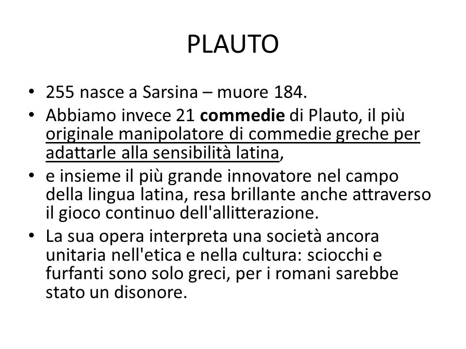 PLAUTO 255 nasce a Sarsina – muore 184. Abbiamo invece 21 commedie di Plauto, il più originale manipolatore di commedie greche per adattarle alla sens