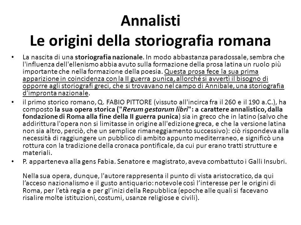 Annalisti Le origini della storiografia romana La nascita di una storiografia nazionale. In modo abbastanza paradossale, sembra che l'influenza dell'e
